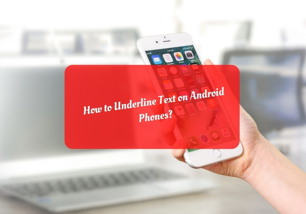 How to Underline Text on Android Phones